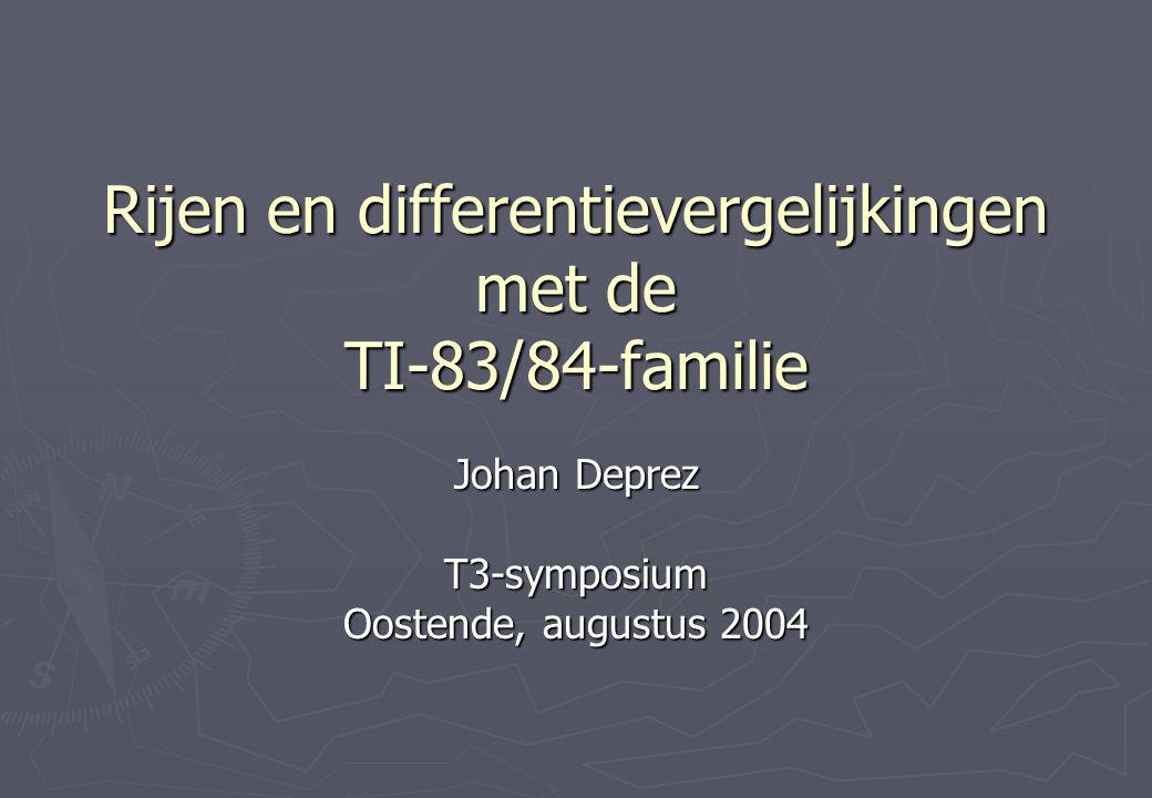 Rijen en differentievergelijkingen met de TI-83/84-familie Johan Deprez T3-symposium Oostende, augustus 2004