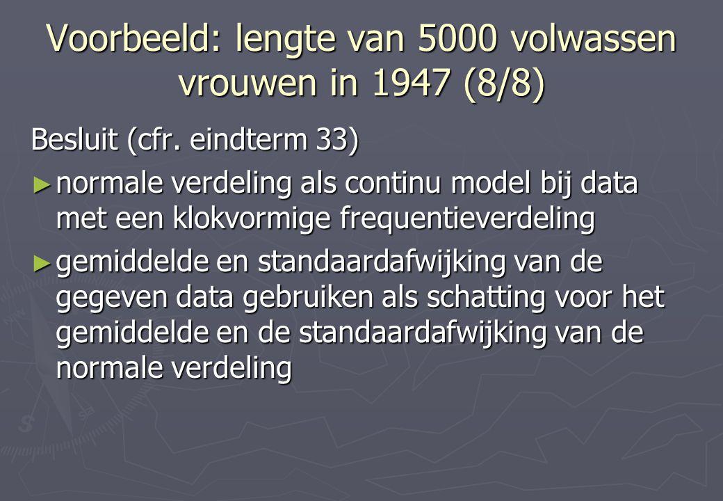 Voorbeeld: lengte van 5000 volwassen vrouwen in 1947 (8/8) Besluit (cfr.