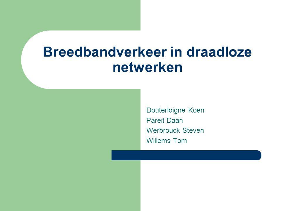 Breedbandverkeer in draadloze netwerken Douterloigne Koen Pareit Daan Werbrouck Steven Willems Tom