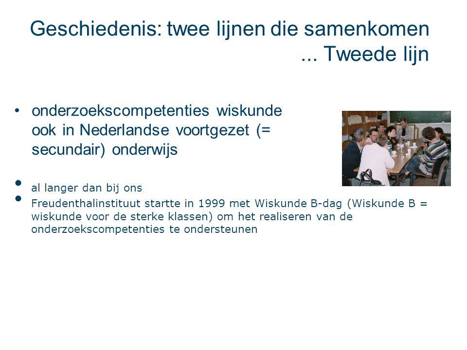 Geschiedenis: twee lijnen die samenkomen... Tweede lijn onderzoekscompetenties wiskunde ook in Nederlandse voortgezet (= secundair) onderwijs al lange