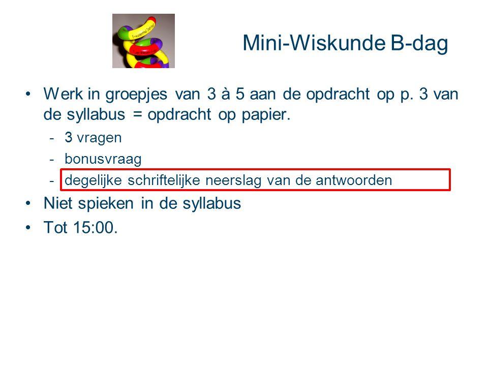 Mini-Wiskunde B-dag Werk in groepjes van 3 à 5 aan de opdracht op p. 3 van de syllabus = opdracht op papier. -3 vragen -bonusvraag -degelijke schrifte