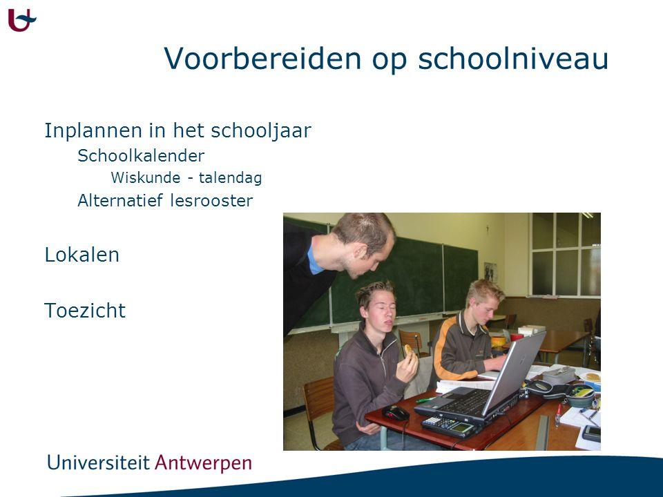 Voorbereiden op schoolniveau Inplannen in het schooljaar Schoolkalender Wiskunde - talendag Alternatief lesrooster Lokalen Toezicht