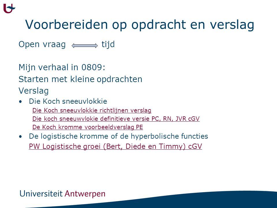 Voorbereiden op opdracht en verslag Open vraag tijd Mijn verhaal in 0809: Starten met kleine opdrachten Verslag Die Koch sneeuvlokkie Die Koch sneeuvl