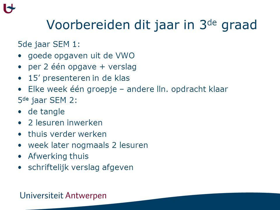 Voorbereiden dit jaar in 3 de graad 5de jaar SEM 1: goede opgaven uit de VWO per 2 één opgave + verslag 15' presenteren in de klas Elke week één groep