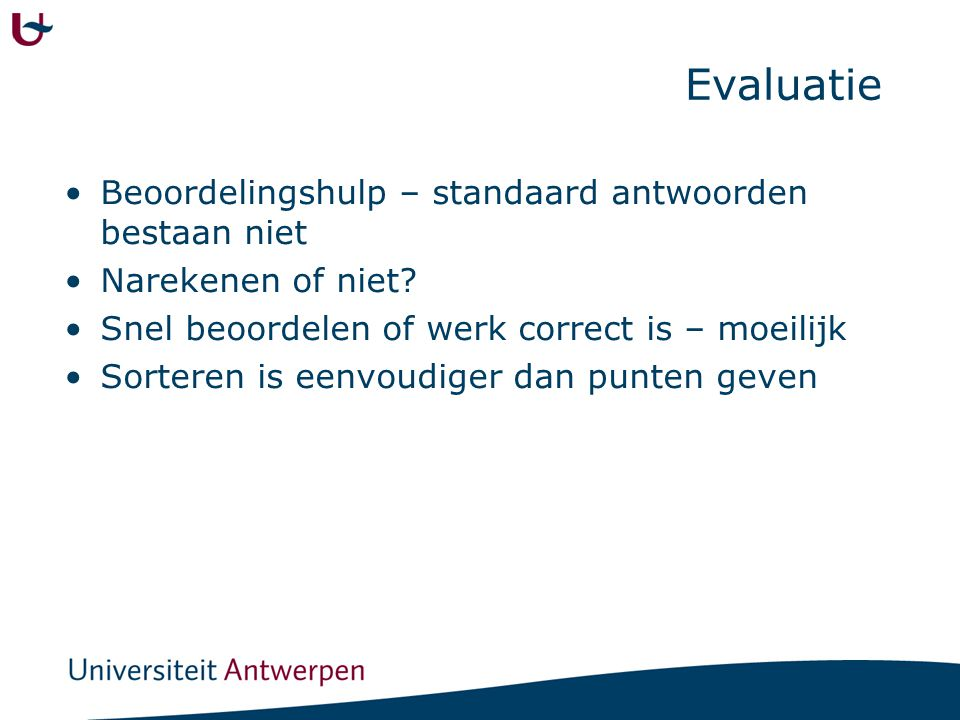 Evaluatie Beoordelingshulp – standaard antwoorden bestaan niet Narekenen of niet? Snel beoordelen of werk correct is – moeilijk Sorteren is eenvoudige