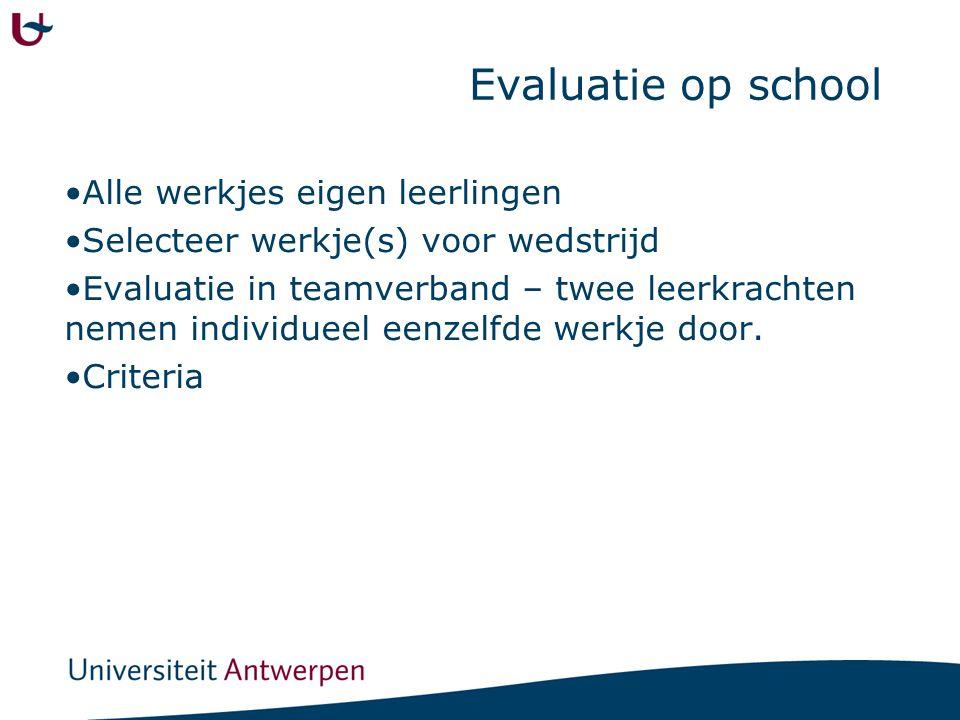Evaluatie op school Alle werkjes eigen leerlingen Selecteer werkje(s) voor wedstrijd Evaluatie in teamverband – twee leerkrachten nemen individueel ee