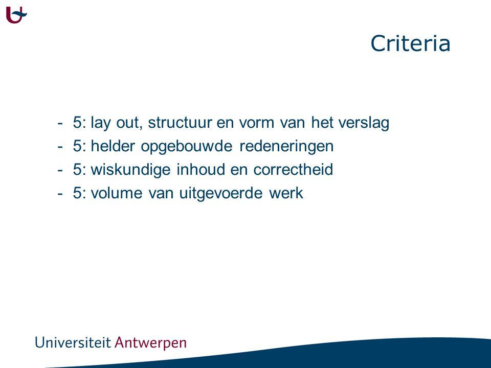 Criteria -5: lay out, structuur en vorm van het verslag -5: helder opgebouwde redeneringen -5: wiskundige inhoud en correctheid -5: volume van uitgevo