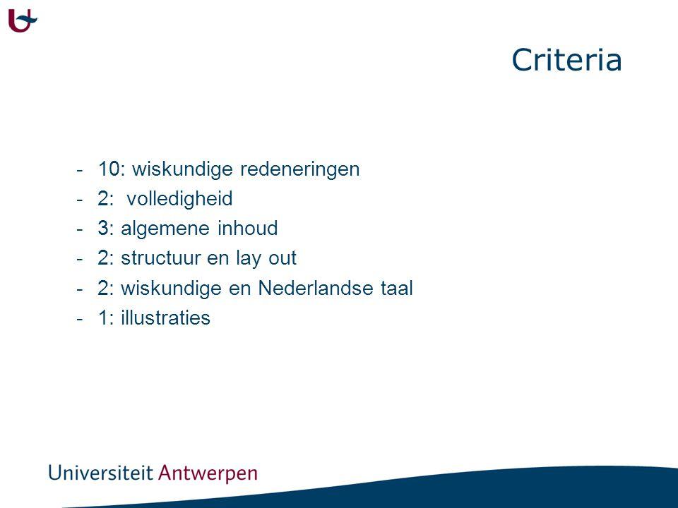 Criteria -10: wiskundige redeneringen -2: volledigheid -3: algemene inhoud -2: structuur en lay out -2: wiskundige en Nederlandse taal -1: illustratie