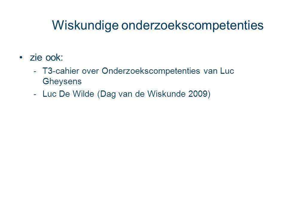 Wiskundige onderzoekscompetenties zie ook: -T3-cahier over Onderzoekscompetenties van Luc Gheysens -Luc De Wilde (Dag van de Wiskunde 2009)