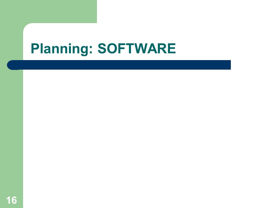 16 Planning: SOFTWARE