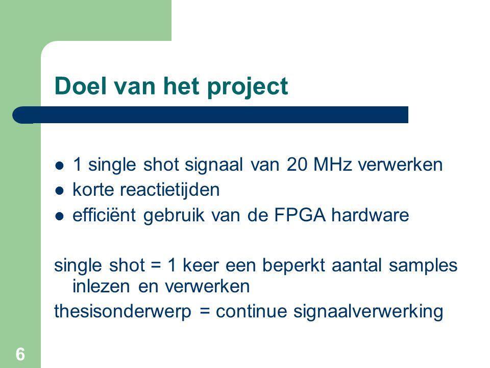 6 Doel van het project 1 single shot signaal van 20 MHz verwerken korte reactietijden efficiënt gebruik van de FPGA hardware single shot = 1 keer een