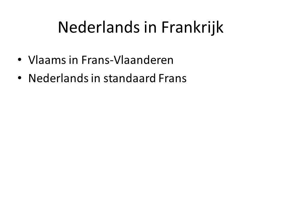Nederlands in Frankrijk Vlaams in Frans-Vlaanderen Nederlands in standaard Frans