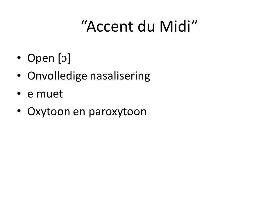 """Accent du Midi"" Open [] Onvolledige nasalisering e muet Oxytoon en paroxytoon"
