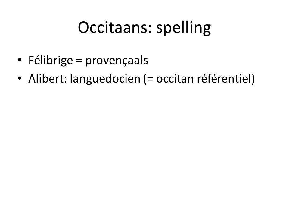 Occitaans: spelling Félibrige = provençaals Alibert: languedocien (= occitan référentiel)