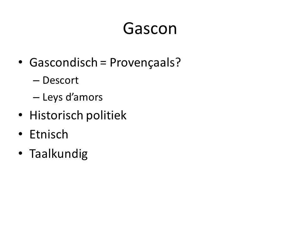 Gascon Gascondisch = Provençaals? – Descort – Leys d'amors Historisch politiek Etnisch Taalkundig