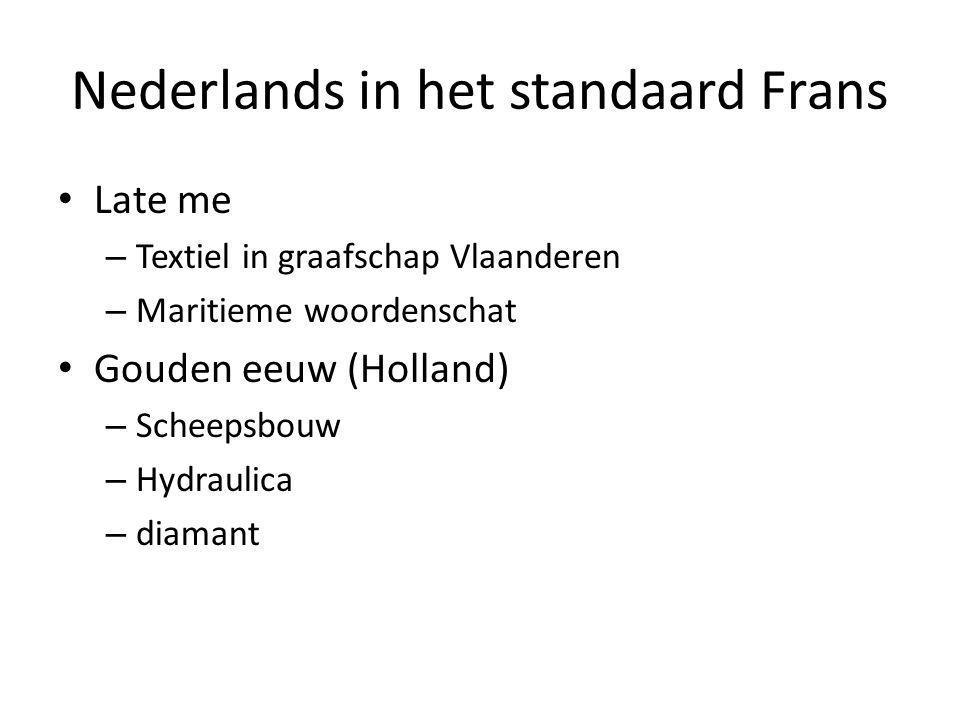 Nederlands in het standaard Frans Late me – Textiel in graafschap Vlaanderen – Maritieme woordenschat Gouden eeuw (Holland) – Scheepsbouw – Hydraulica