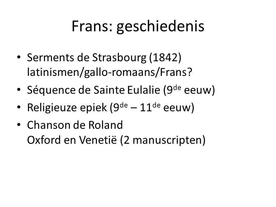Frans: geschiedenis Serments de Strasbourg (1842) latinismen/gallo-romaans/Frans? Séquence de Sainte Eulalie (9 de eeuw) Religieuze epiek (9 de – 11 d