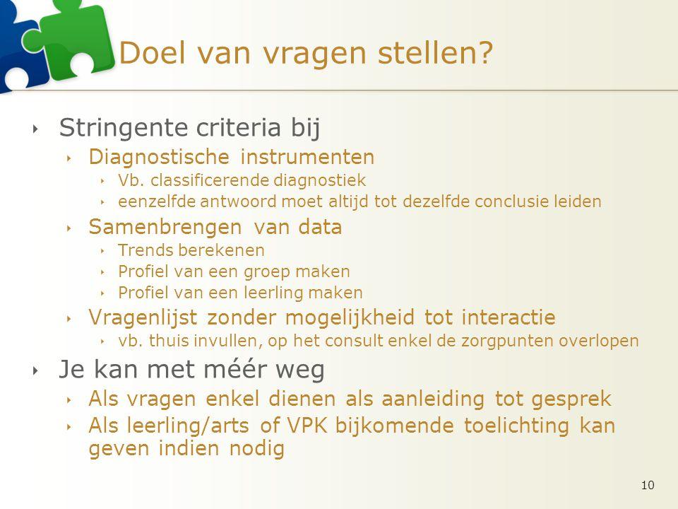Doel van vragen stellen?  Stringente criteria bij  Diagnostische instrumenten  Vb. classificerende diagnostiek  eenzelfde antwoord moet altijd tot