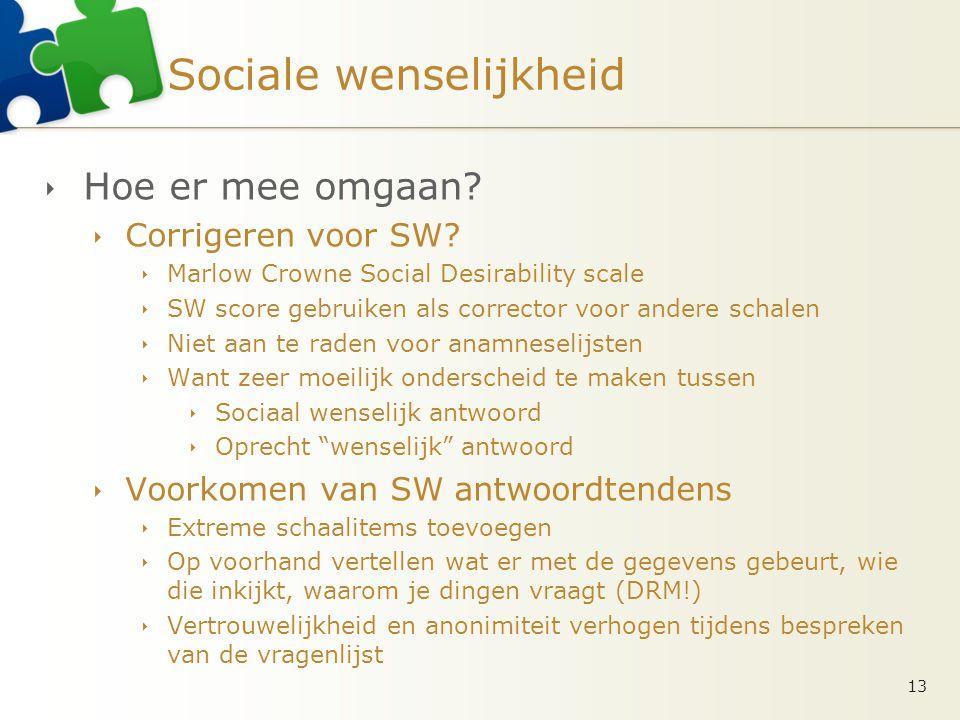 Sociale wenselijkheid  Hoe er mee omgaan?  Corrigeren voor SW?  Marlow Crowne Social Desirability scale  SW score gebruiken als corrector voor and