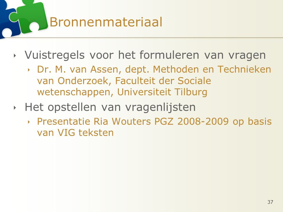 Bronnenmateriaal  Vuistregels voor het formuleren van vragen  Dr. M. van Assen, dept. Methoden en Technieken van Onderzoek, Faculteit der Sociale we