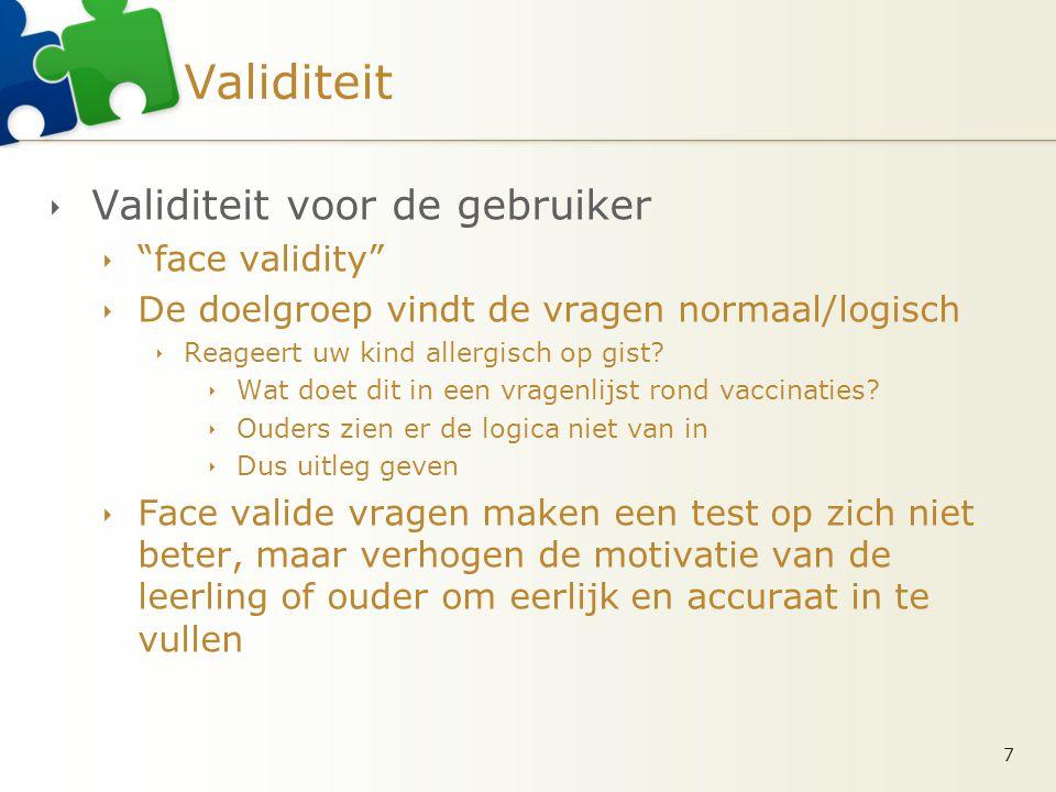 """Validiteit  Validiteit voor de gebruiker  """"face validity""""  De doelgroep vindt de vragen normaal/logisch  Reageert uw kind allergisch op gist?  Wa"""