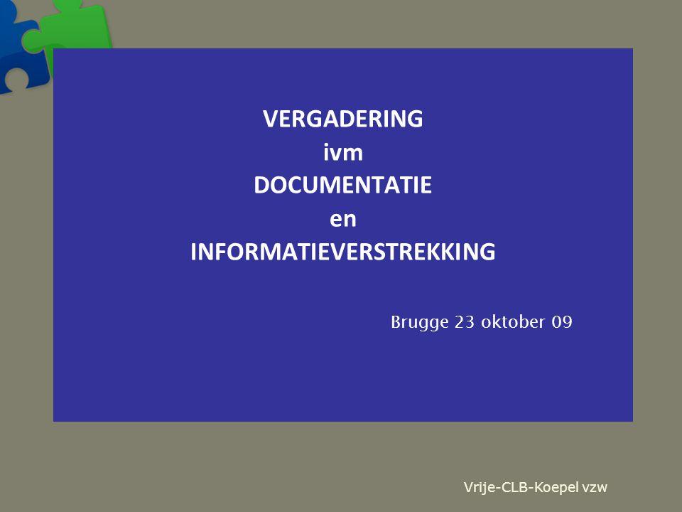 Vrije-CLB-Koepel vzw VERGADERING ivm DOCUMENTATIE en INFORMATIEVERSTREKKING Brugge 23 oktober 09