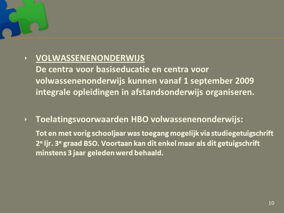  VOLWASSENENONDERWIJS De centra voor basiseducatie en centra voor volwassenenonderwijs kunnen vanaf 1 september 2009 integrale opleidingen in afstandsonderwijs organiseren.