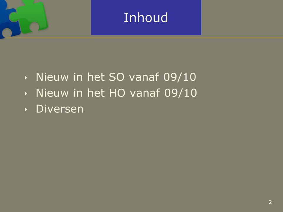 Inhoud  Nieuw in het SO vanaf 09/10  Nieuw in het HO vanaf 09/10  Diversen 2