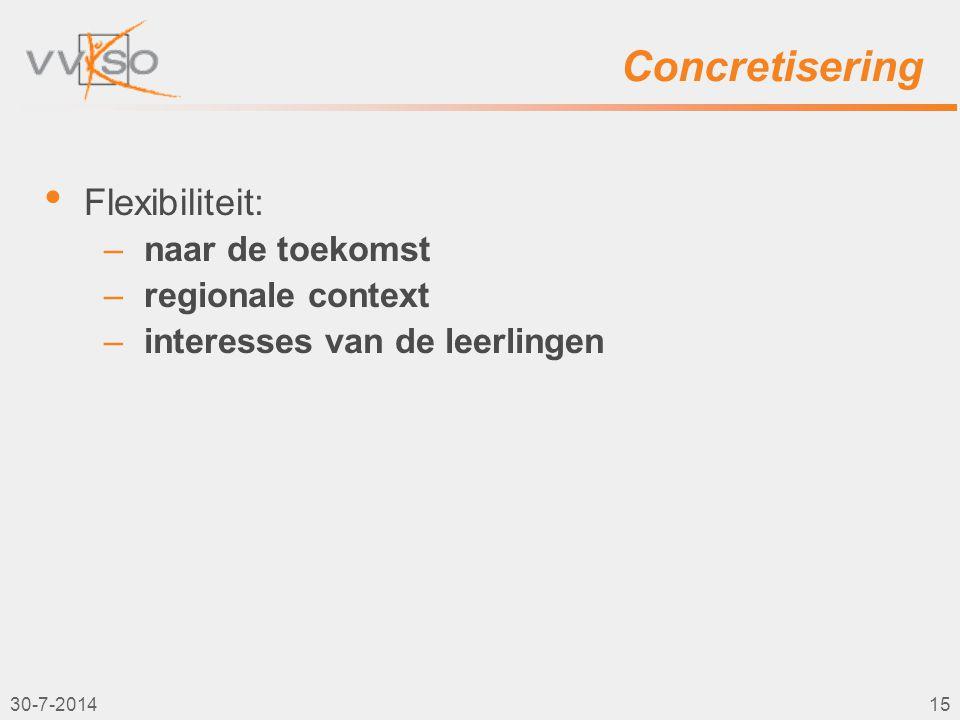 Concretisering Flexibiliteit: –naar de toekomst –regionale context –interesses van de leerlingen 30-7-201415