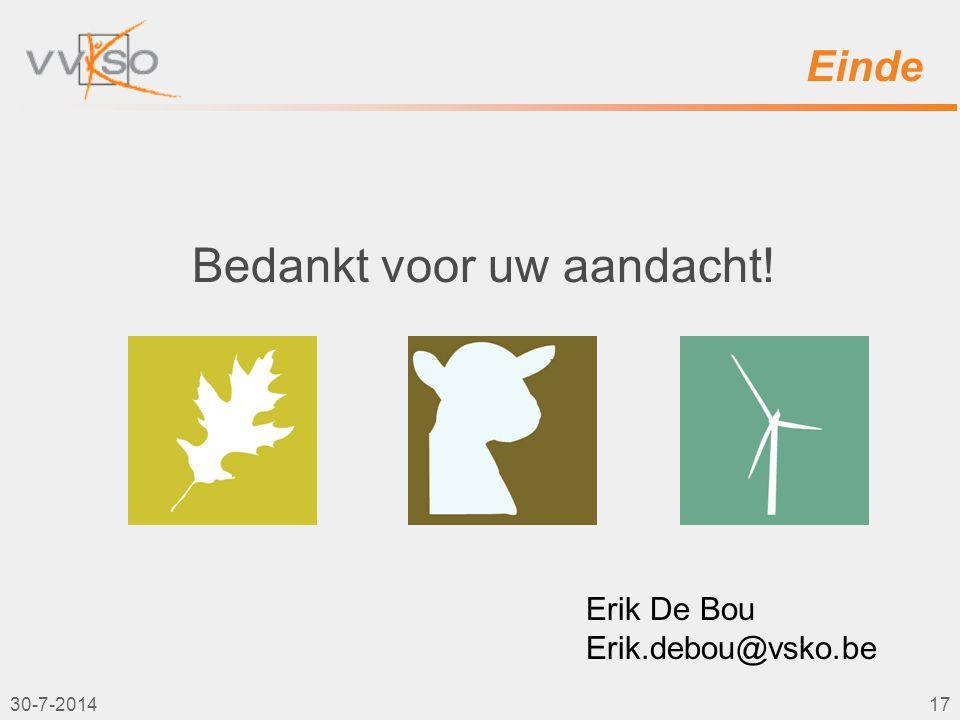 Einde Bedankt voor uw aandacht! 30-7-201417 Erik De Bou Erik.debou@vsko.be