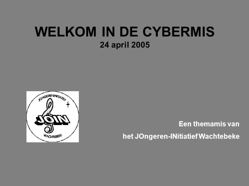 WELKOM IN DE CYBERMIS 24 april 2005 Een themamis van het JOngeren-INitiatief Wachtebeke