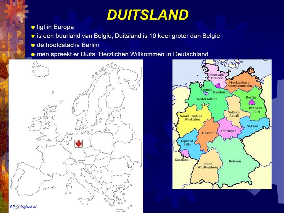 DUITSLAND  ligt in Europa  is een buurland van België, Duitsland is 10 keer groter dan België  de hoofdstad is Berlijn  men spreekt er Duits: Herzlichen Willkommen in Deutschland