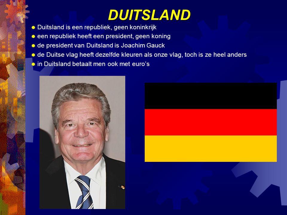 DUITSLAND  Duitsland is een republiek, geen koninkrijk  een republiek heeft een president, geen koning  de president van Duitsland is Joachim Gauck  de Duitse vlag heeft dezelfde kleuren als onze vlag, toch is ze heel anders  in Duitsland betaalt men ook met euro's
