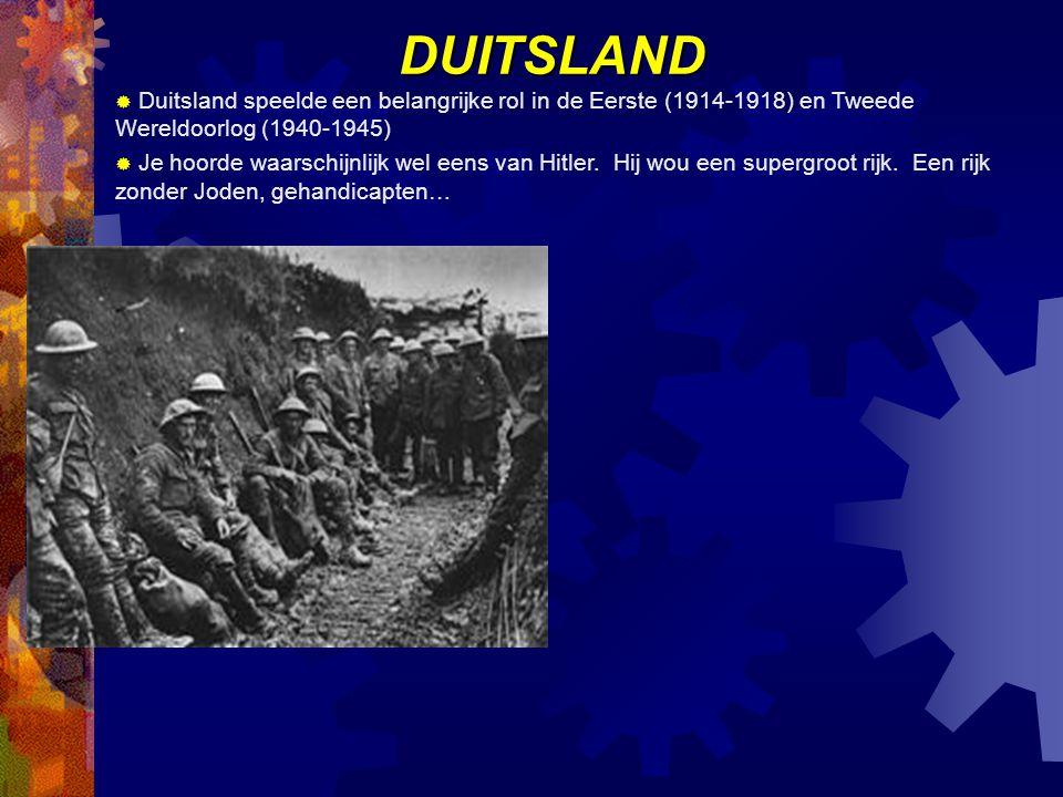 DUITSLAND  Duitsland speelde een belangrijke rol in de Eerste (1914-1918) en Tweede Wereldoorlog (1940-1945)  Je hoorde waarschijnlijk wel eens van Hitler.
