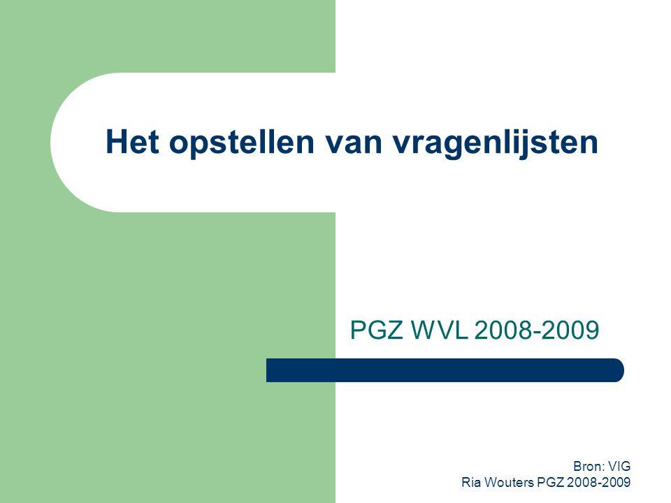 Bron: VIG Ria Wouters PGZ 2008-2009 Het opstellen van vragenlijsten PGZ WVL 2008-2009