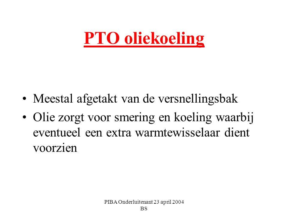 PIBA Onderluitenant 23 april 2004 BS PTO oliekoeling Meestal afgetakt van de versnellingsbak Olie zorgt voor smering en koeling waarbij eventueel een
