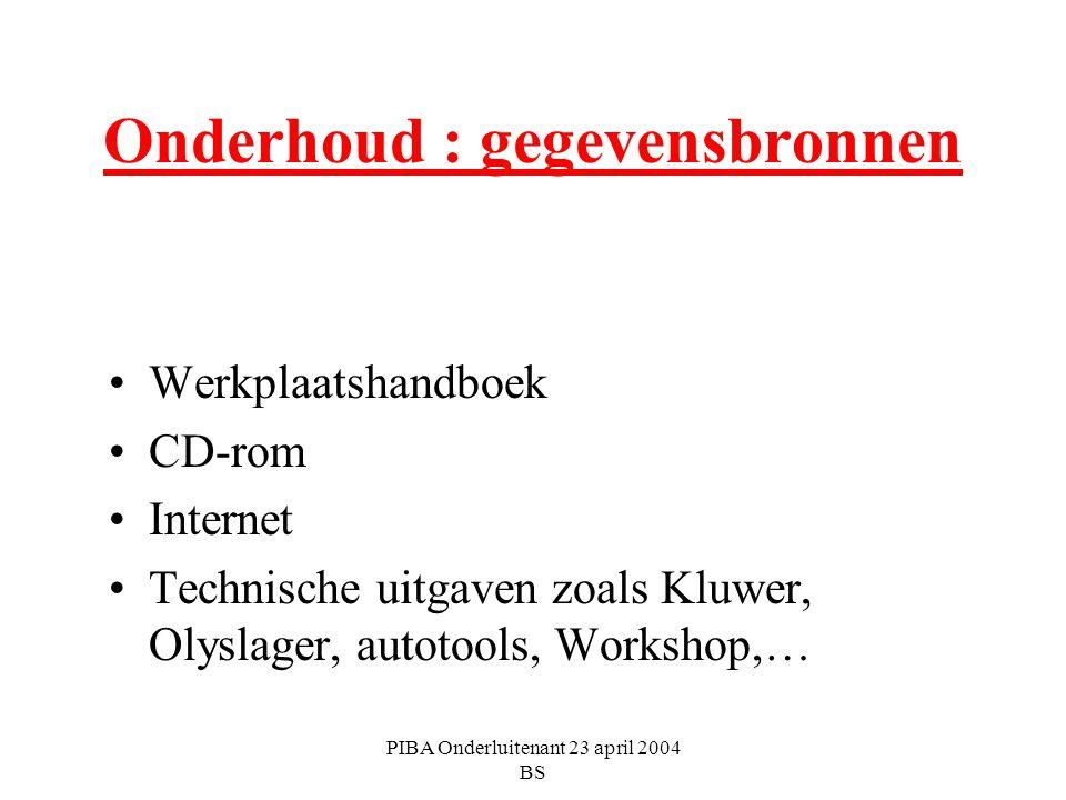 PIBA Onderluitenant 23 april 2004 BS Onderhoud : gegevensbronnen Werkplaatshandboek CD-rom Internet Technische uitgaven zoals Kluwer, Olyslager, autot