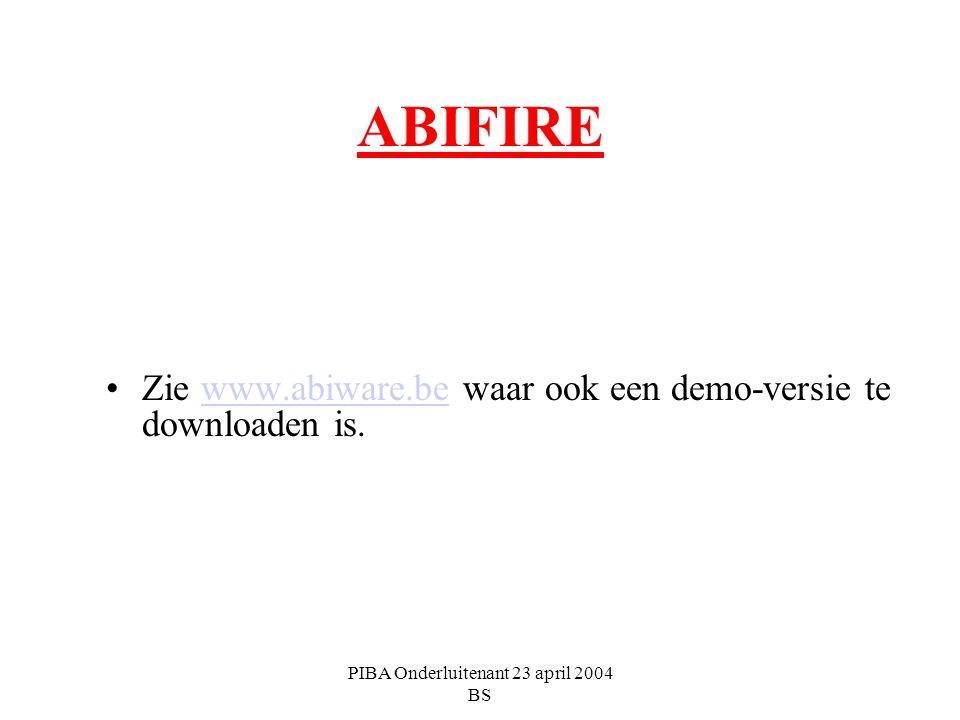 PIBA Onderluitenant 23 april 2004 BS ABIFIRE Zie www.abiware.be waar ook een demo-versie te downloaden is.www.abiware.be
