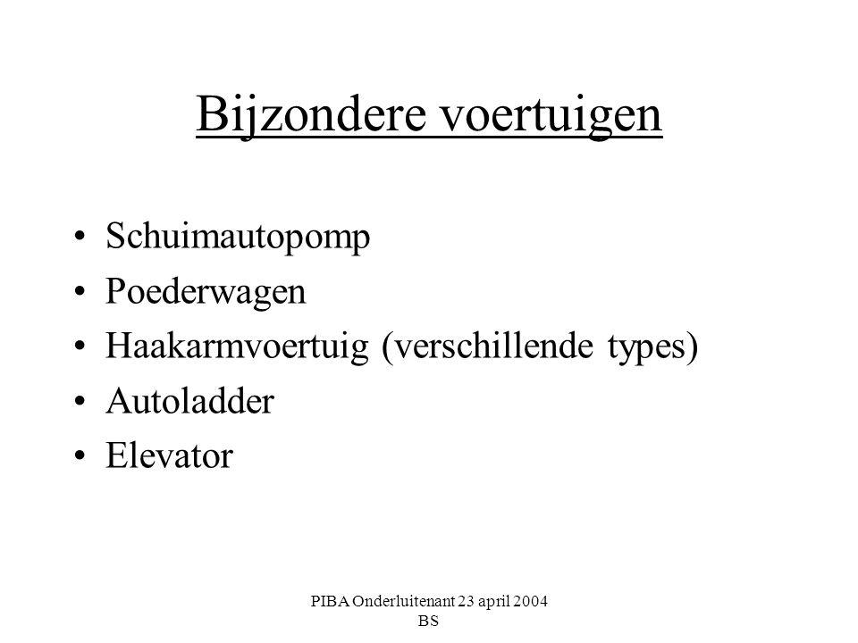 PIBA Onderluitenant 23 april 2004 BS Bijzondere voertuigen Schuimautopomp Poederwagen Haakarmvoertuig (verschillende types) Autoladder Elevator