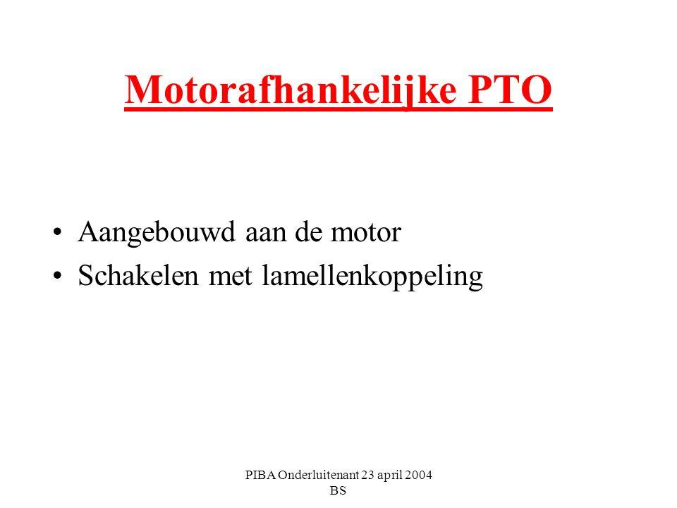 PIBA Onderluitenant 23 april 2004 BS Motorafhankelijke PTO Aangebouwd aan de motor Schakelen met lamellenkoppeling