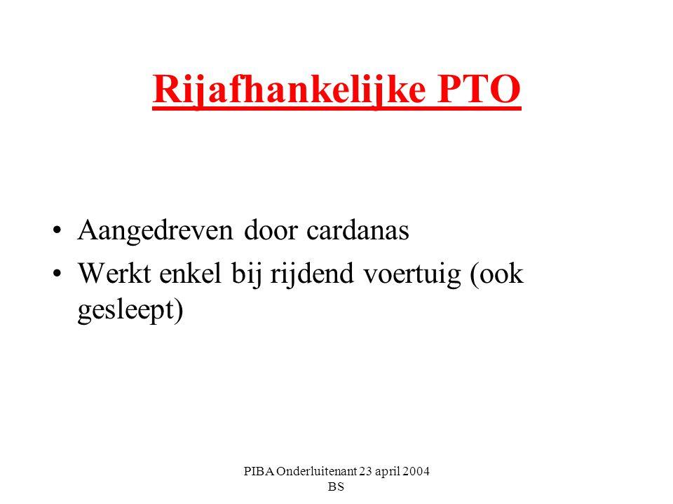 PIBA Onderluitenant 23 april 2004 BS Rijafhankelijke PTO Aangedreven door cardanas Werkt enkel bij rijdend voertuig (ook gesleept)