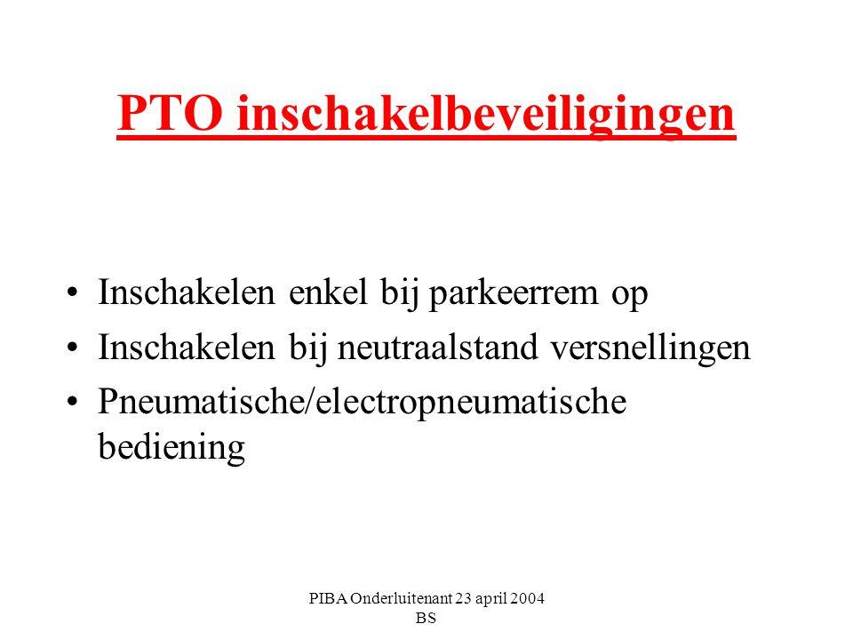 PIBA Onderluitenant 23 april 2004 BS PTO inschakelbeveiligingen Inschakelen enkel bij parkeerrem op Inschakelen bij neutraalstand versnellingen Pneuma