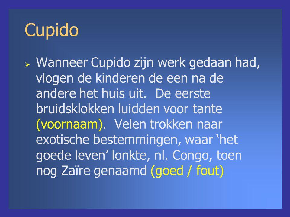 Cupido  Wanneer Cupido zijn werk gedaan had, vlogen de kinderen de een na de andere het huis uit. De eerste bruidsklokken luidden voor tante (voornaa