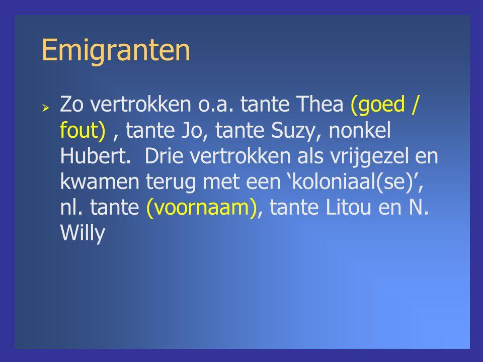 Emigranten  Zo vertrokken o.a. tante Thea (goed / fout), tante Jo, tante Suzy, nonkel Hubert. Drie vertrokken als vrijgezel en kwamen terug met een '