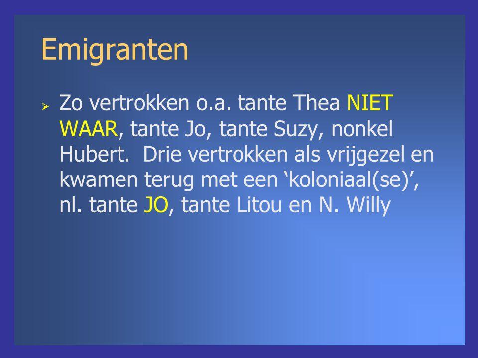 Emigranten  Zo vertrokken o.a. tante Thea NIET WAAR, tante Jo, tante Suzy, nonkel Hubert. Drie vertrokken als vrijgezel en kwamen terug met een 'kolo