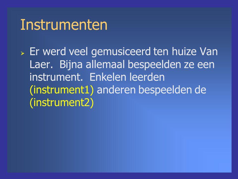 Instrumenten  Er werd veel gemusiceerd ten huize Van Laer. Bijna allemaal bespeelden ze een instrument. Enkelen leerden (instrument1) anderen bespeel