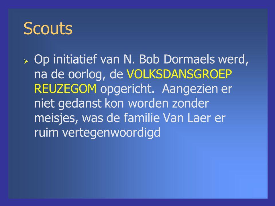 Scouts  Op initiatief van N. Bob Dormaels werd, na de oorlog, de VOLKSDANSGROEP REUZEGOM opgericht. Aangezien er niet gedanst kon worden zonder meisj