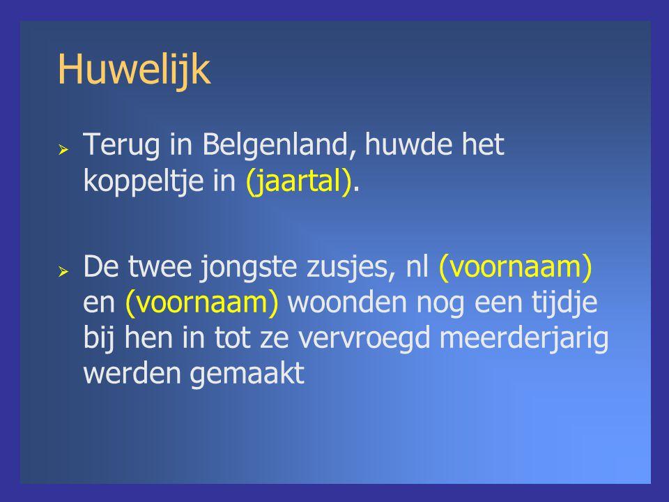 Huwelijk  Terug in Belgenland, huwde het koppeltje in (jaartal).  De twee jongste zusjes, nl (voornaam) en (voornaam) woonden nog een tijdje bij hen