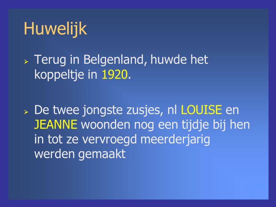 Huwelijk  Terug in Belgenland, huwde het koppeltje in 1920.  De twee jongste zusjes, nl LOUISE en JEANNE woonden nog een tijdje bij hen in tot ze ve