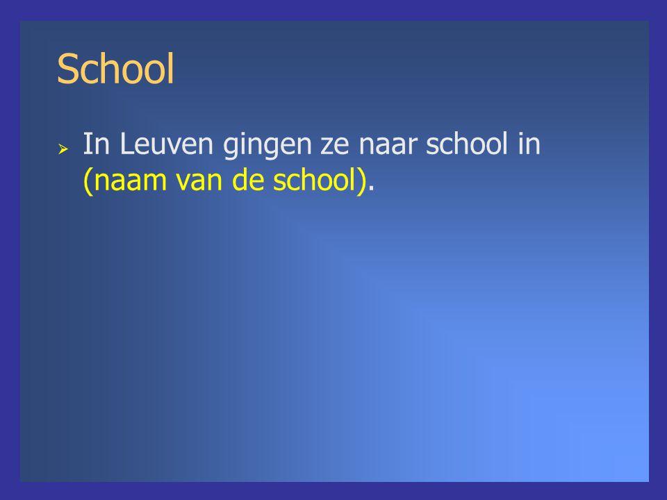 School  In Leuven gingen ze naar school in (naam van de school).